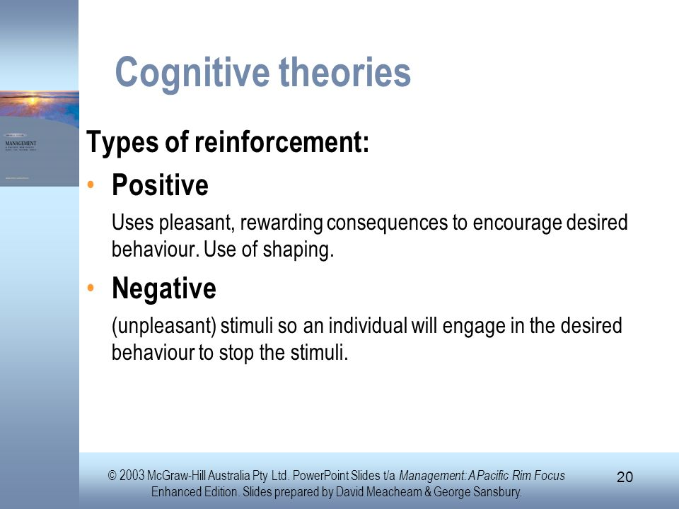 Cognitive theories Types of reinforcement: Positive Negative