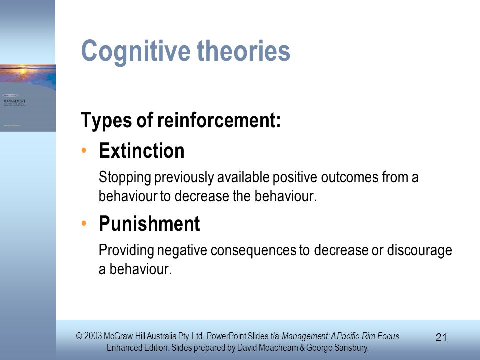 Cognitive theories Types of reinforcement: Extinction Punishment