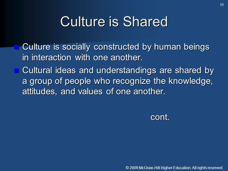 Culture is Shared Culture is socially constructed by human beings in interaction with one another.