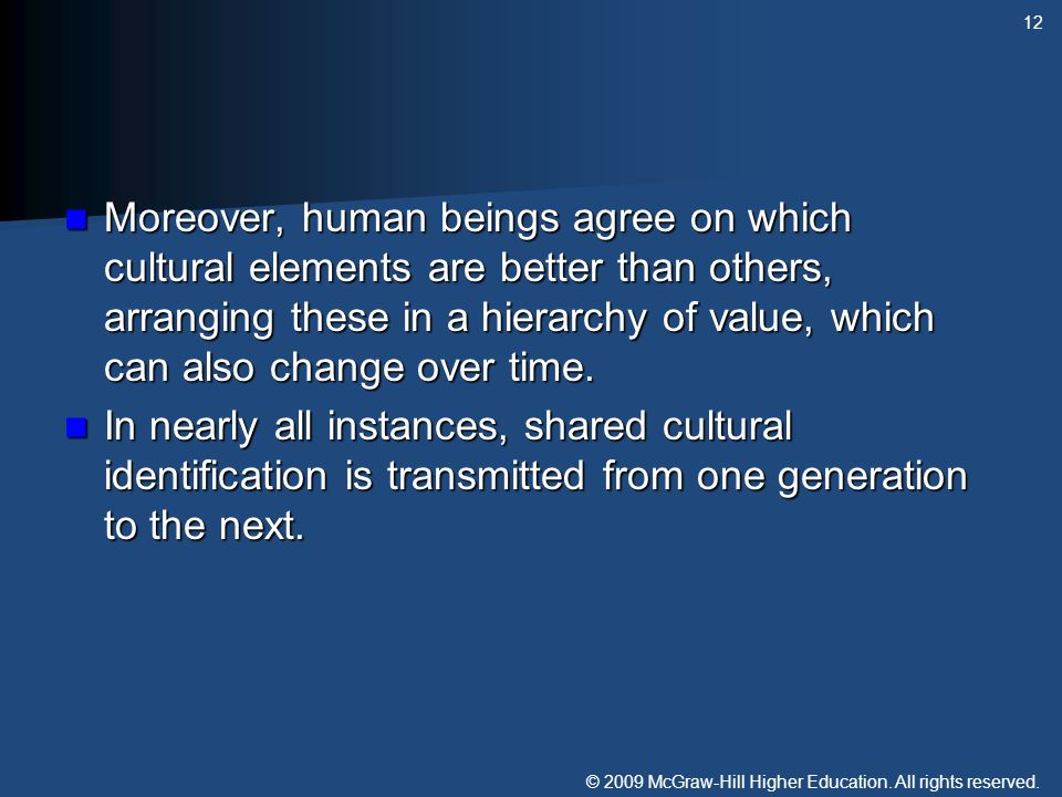 Moreover, human beings agree on which cultural elements are better than others, arranging these in a hierarchy of value, which can also change over time.