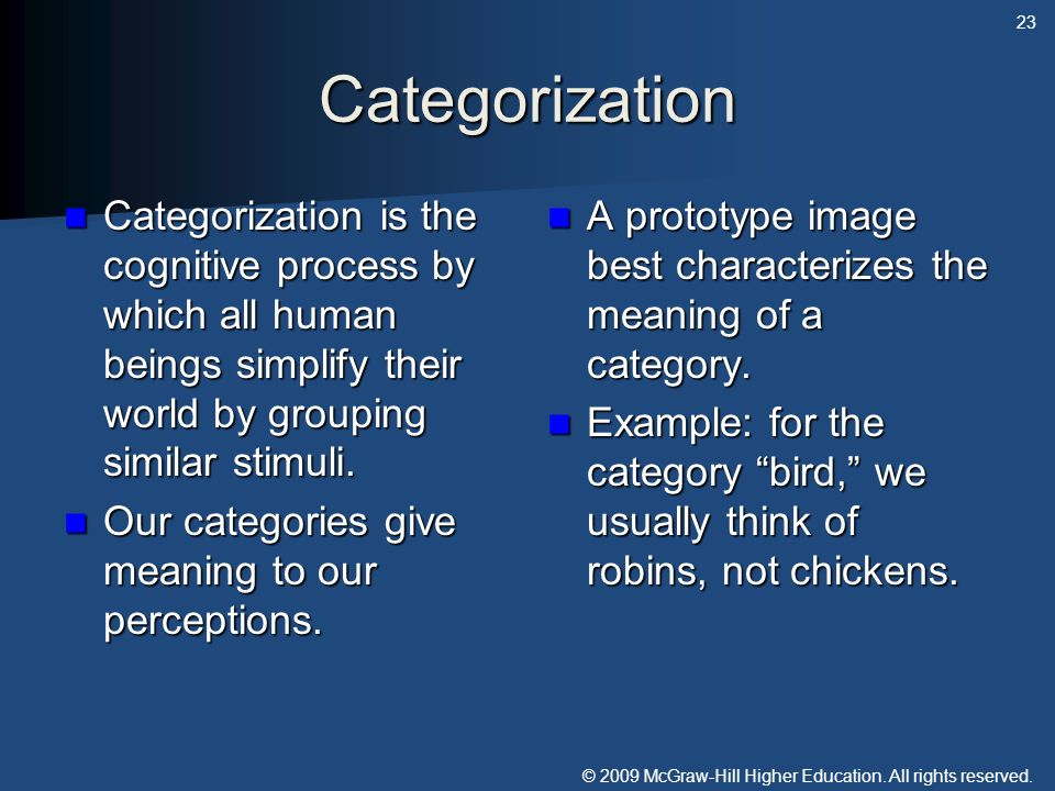 Categorization Categorization is the cognitive process by which all human beings simplify their world by grouping similar stimuli.