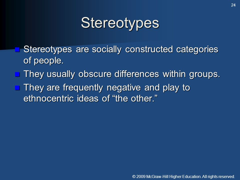 Stereotypes Stereotypes are socially constructed categories of people.