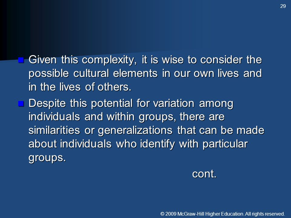 Given this complexity, it is wise to consider the possible cultural elements in our own lives and in the lives of others.