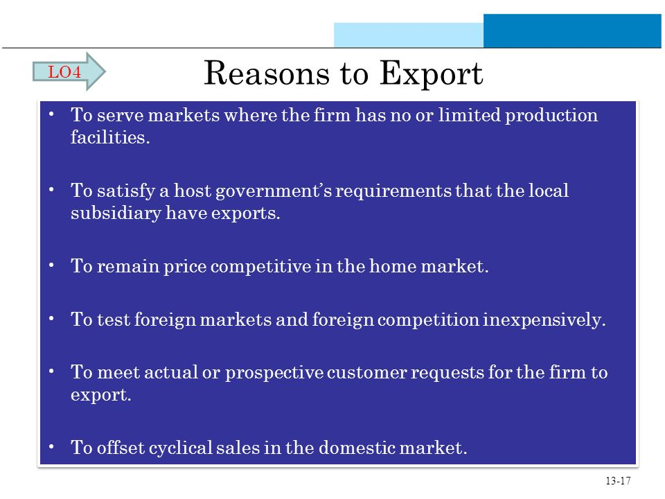 LO4 Reasons to Export. To serve markets where the firm has no or limited production facilities.