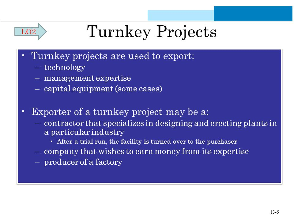 Turnkey Projects Turnkey projects are used to export:
