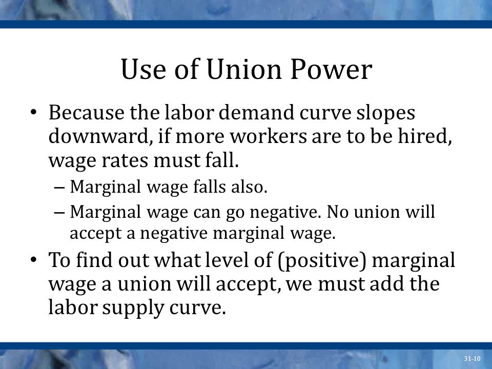 Use of Union Power Because the labor demand curve slopes downward, if more workers are to be hired, wage rates must fall.