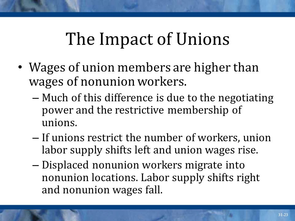 The Impact of Unions Wages of union members are higher than wages of nonunion workers.