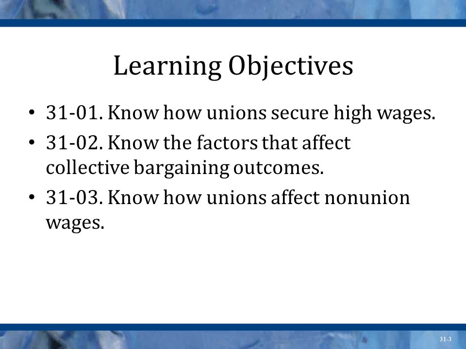 Learning Objectives 31-01. Know how unions secure high wages.