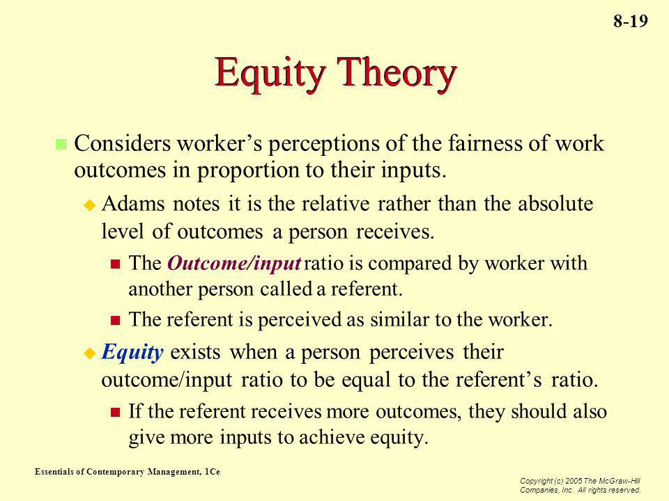 Equity Theory Considers worker's perceptions of the fairness of work outcomes in proportion to their inputs.