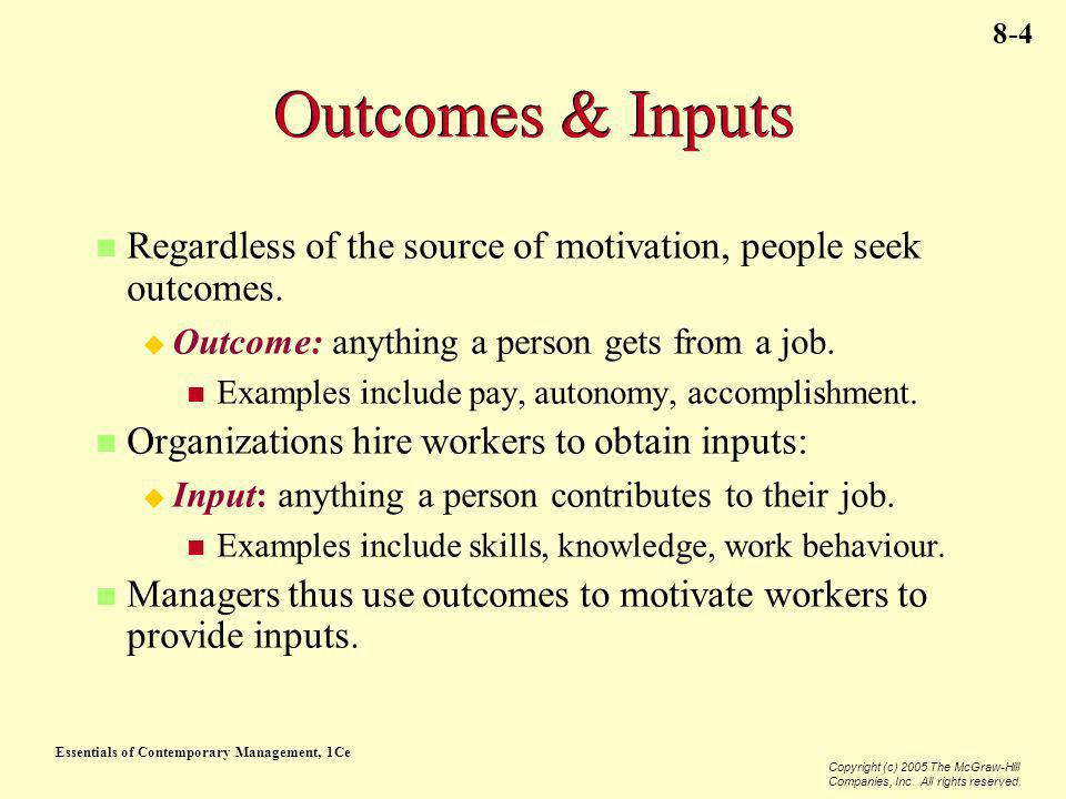 Outcomes & Inputs Regardless of the source of motivation, people seek outcomes. Outcome: anything a person gets from a job.