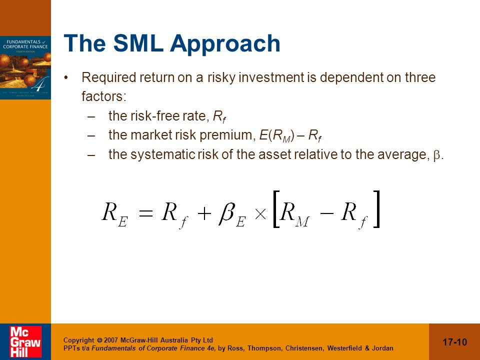 The SML Approach Required return on a risky investment is dependent on three. factors: the risk-free rate, Rf.