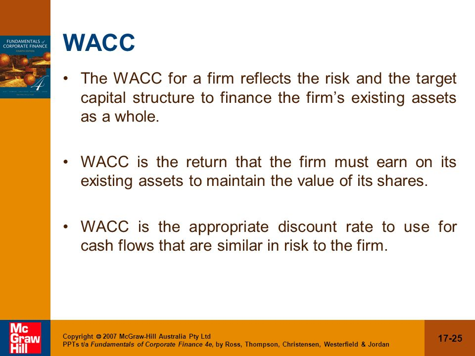WACC The WACC for a firm reflects the risk and the target capital structure to finance the firm's existing assets as a whole.