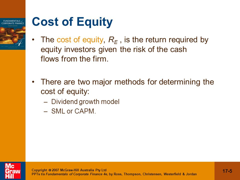 Cost of Equity The cost of equity, RE , is the return required by equity investors given the risk of the cash flows from the firm.