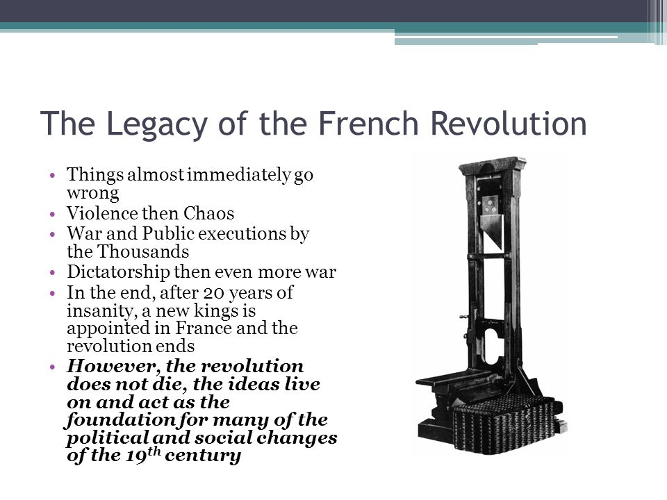 the legacy of the french revolution Melvyn bragg and guests discuss the french revolution in 1789 the bastille was stormed, the king louis xvi was put under national guard and the calendar was turned back to zero the french .