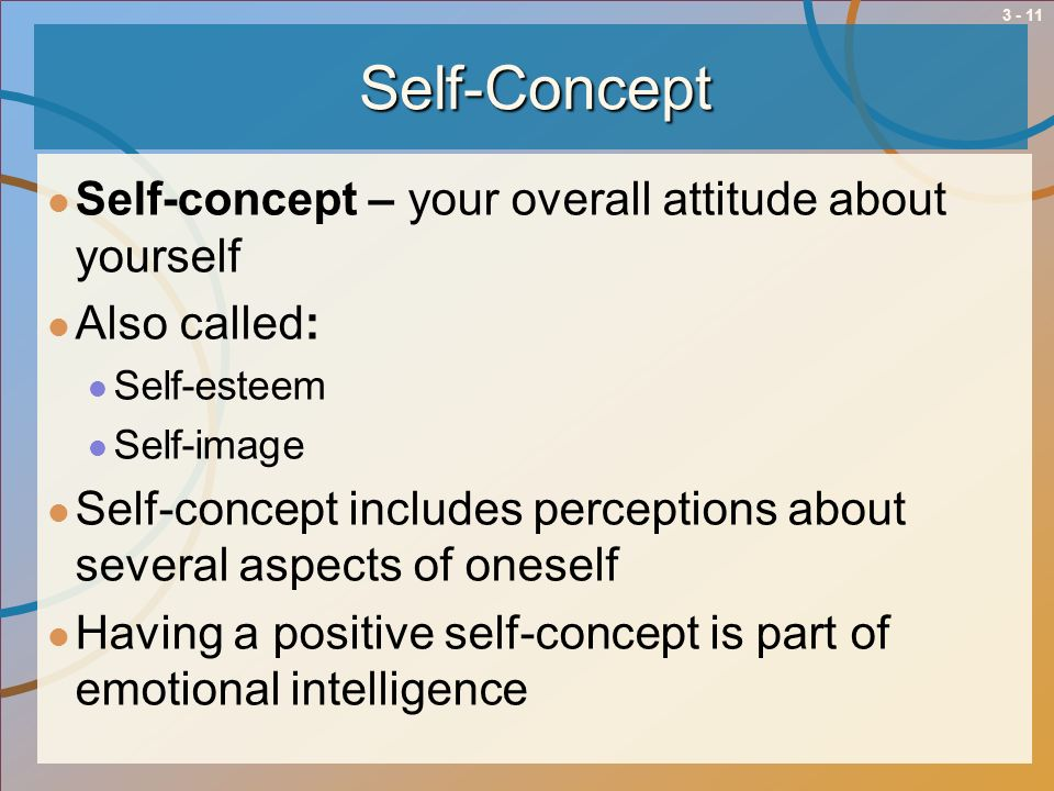 Self-Concept Self-concept – your overall attitude about yourself