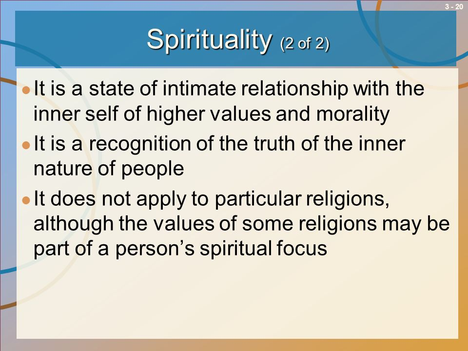 Spirituality (2 of 2) It is a state of intimate relationship with the inner self of higher values and morality.