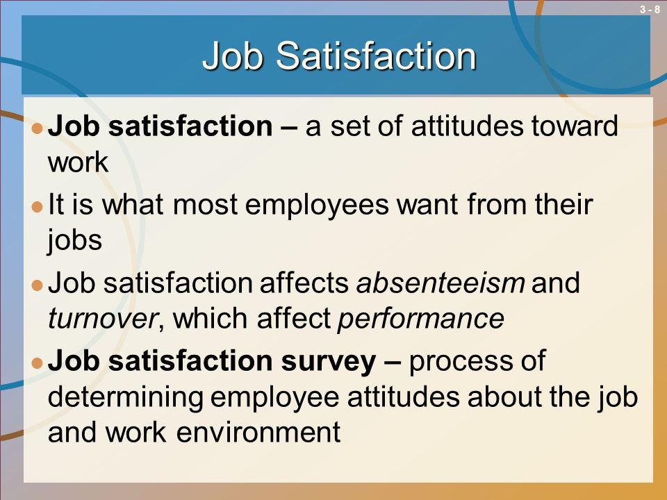 Job Satisfaction Job satisfaction – a set of attitudes toward work