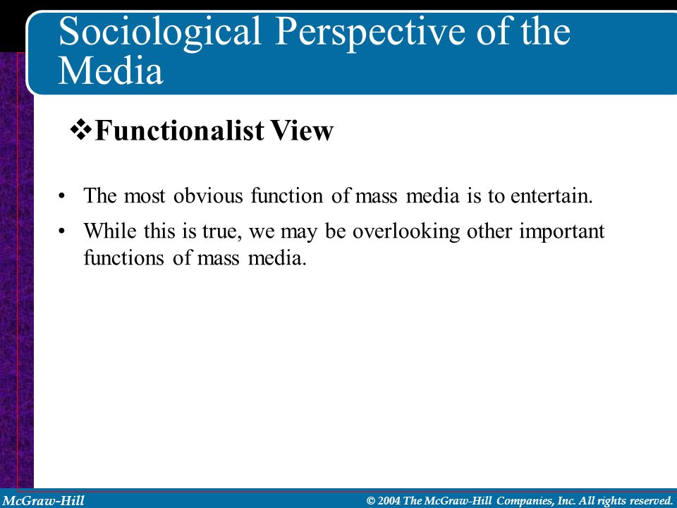 the sociological function of the mass media Mass media and social issues  use mass media surveillance function  harold lasswell designed a model to describe the process of mass communication that is.