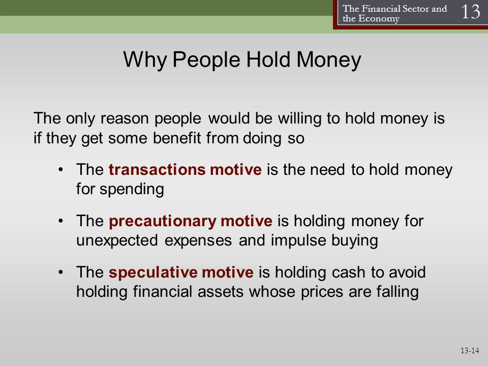 Why People Hold Money The only reason people would be willing to hold money is if they get some benefit from doing so.