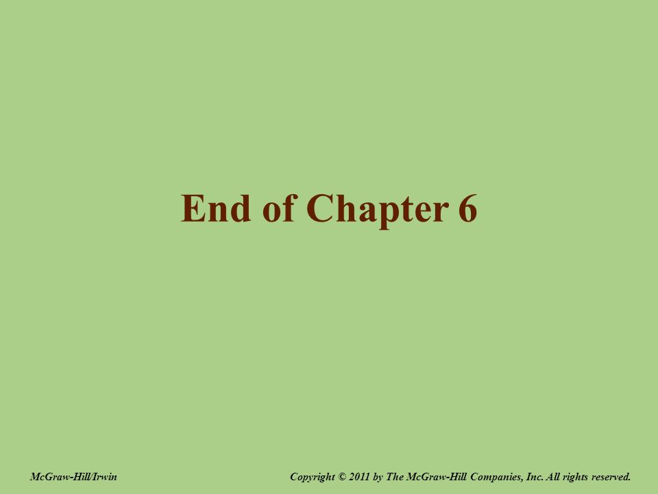 End of Chapter 6 McGraw-Hill/Irwin