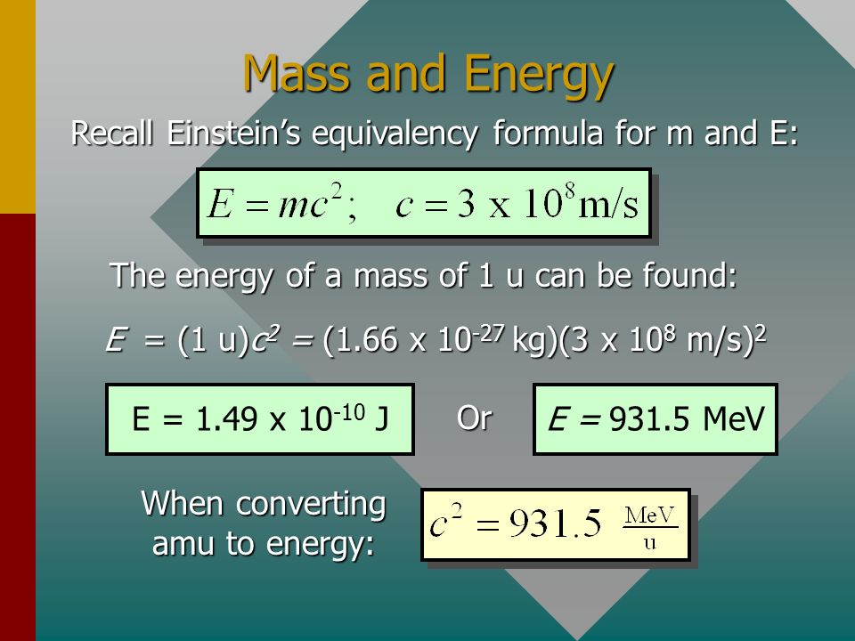 Mass and Energy Recall Einstein's equivalency formula for m and E: