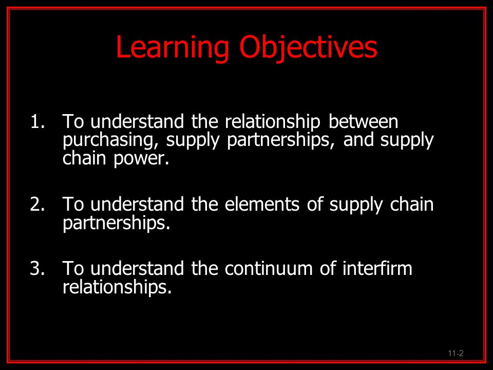 Learning Objectives To understand the relationship between purchasing, supply partnerships, and supply chain power.