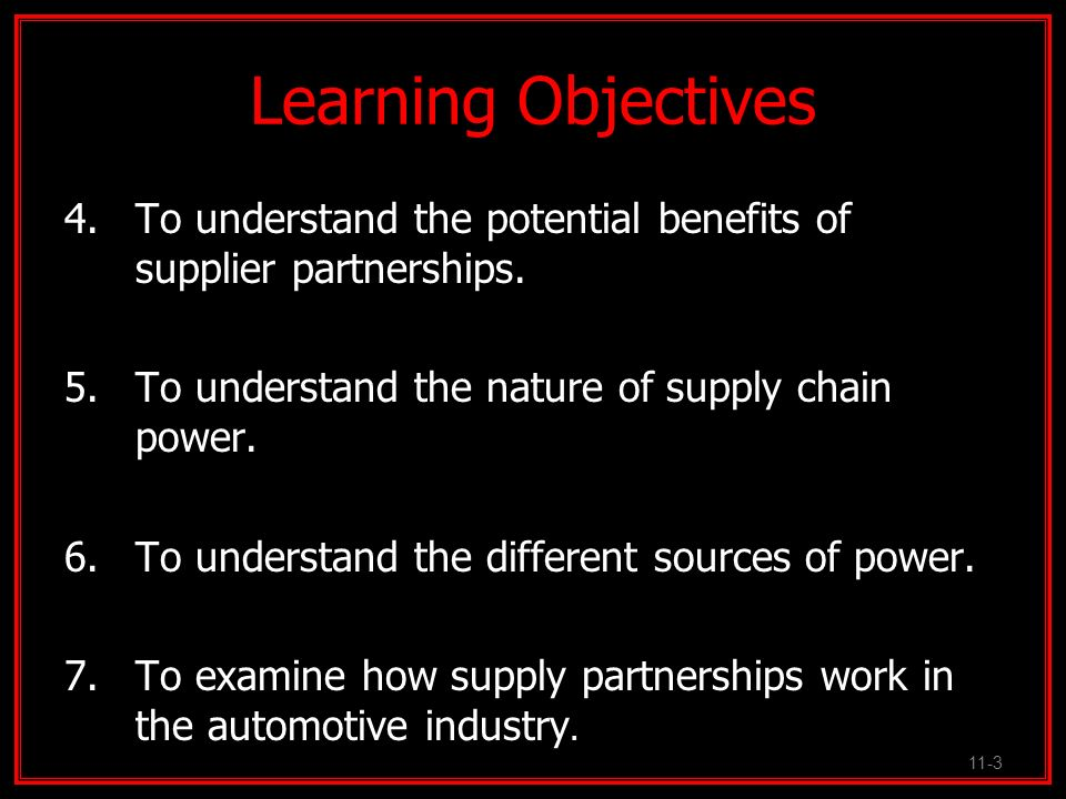 Learning Objectives To understand the potential benefits of supplier partnerships. To understand the nature of supply chain power.