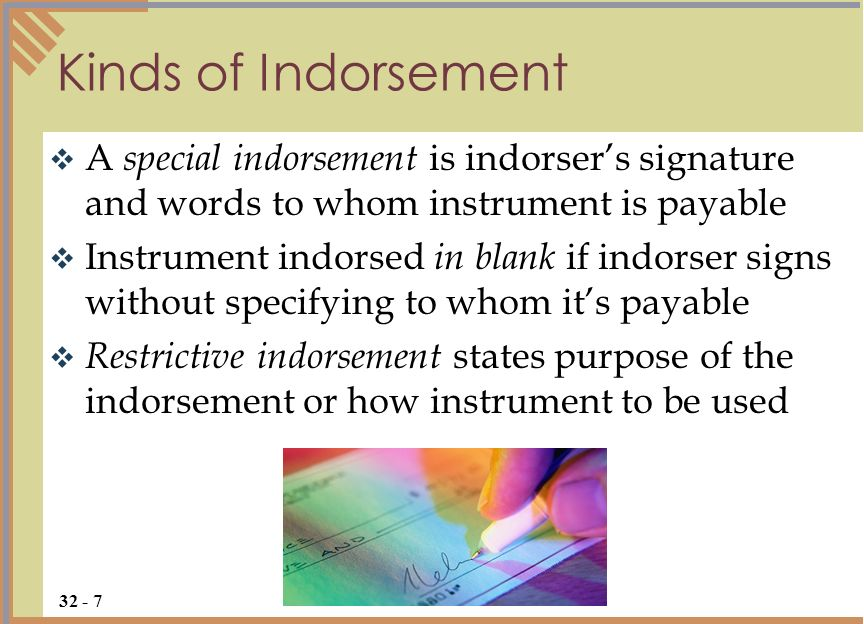Kinds of Indorsement A special indorsement is indorser's signature and words to whom instrument is payable.