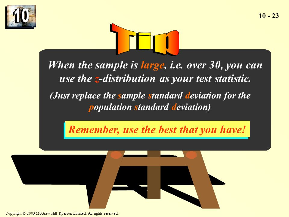 Tip When the sample is large, i.e. over 30, you can use the z-distribution as your test statistic.