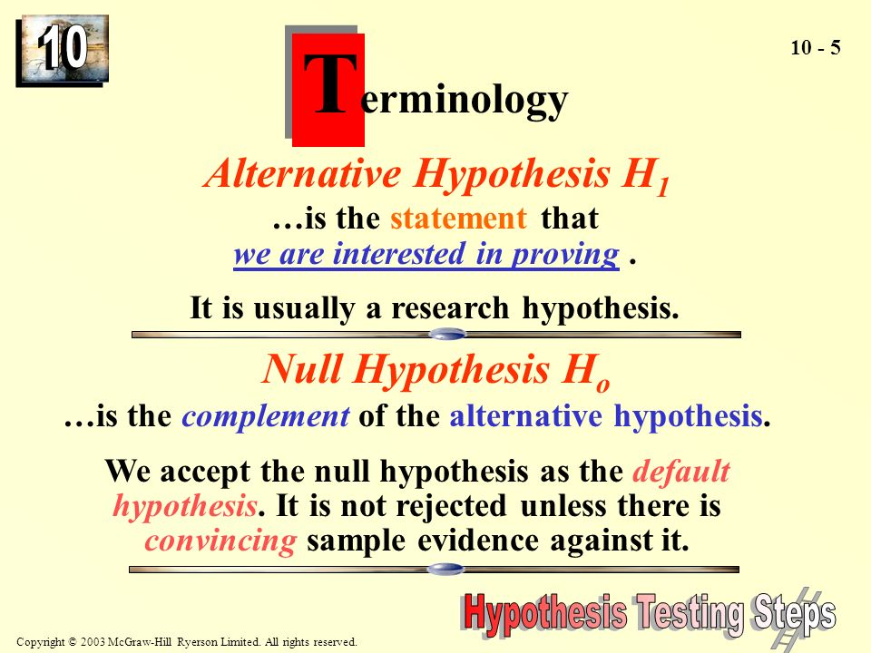 Terminology Alternative Hypothesis H1 Null Hypothesis Ho