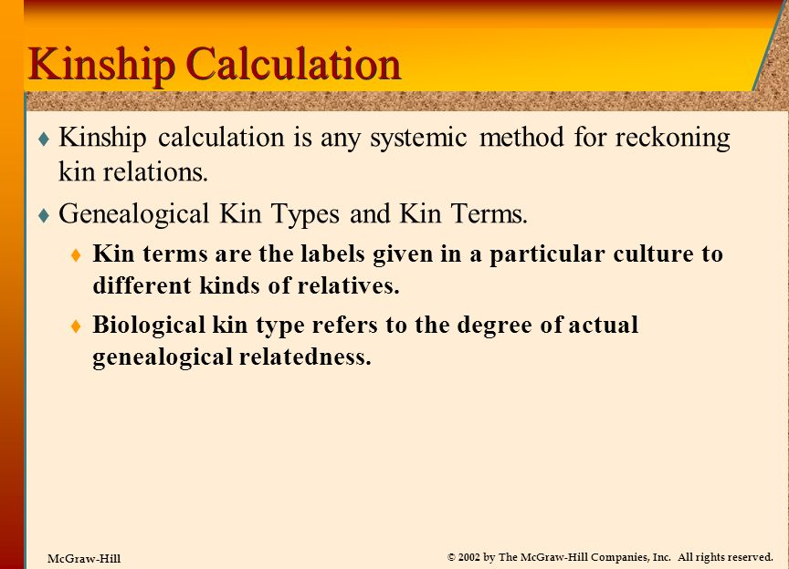 Kinship Calculation Kinship calculation is any systemic method for reckoning kin relations. Genealogical Kin Types and Kin Terms.