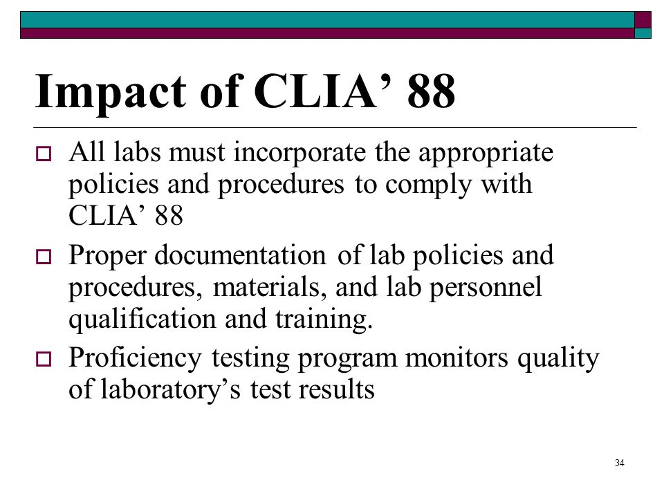 Impact of CLIA' 88 All labs must incorporate the appropriate policies and procedures to comply with CLIA' 88.