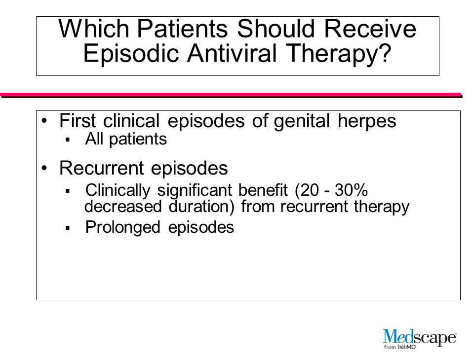 episodic vs suppressive therapy for herpes Are there marginal or significant advantages to daily suppression therapy versus episodic what is the likelihood of having an outbreak on daily suppression therapy.