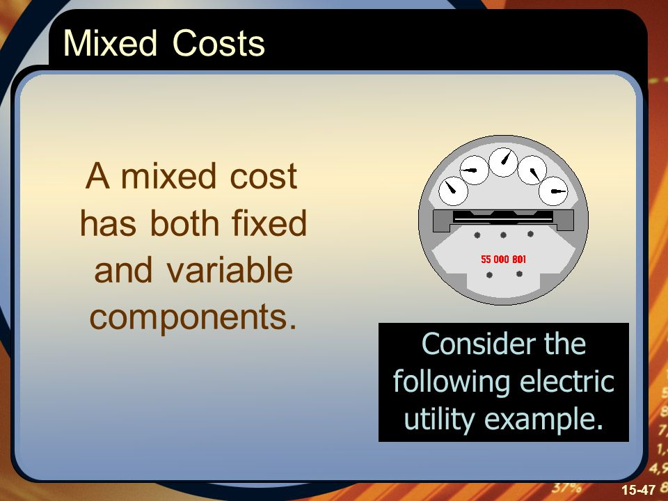 A mixed cost has both fixed and variable components.