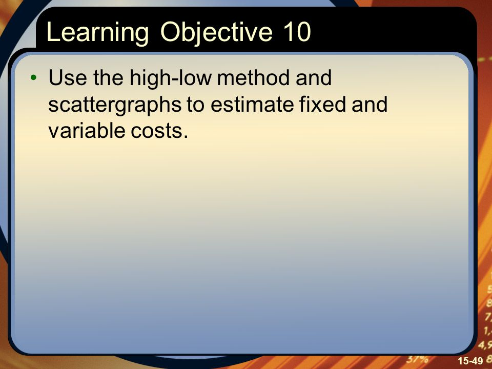 Learning Objective 10 Use the high-low method and scattergraphs to estimate fixed and variable costs.