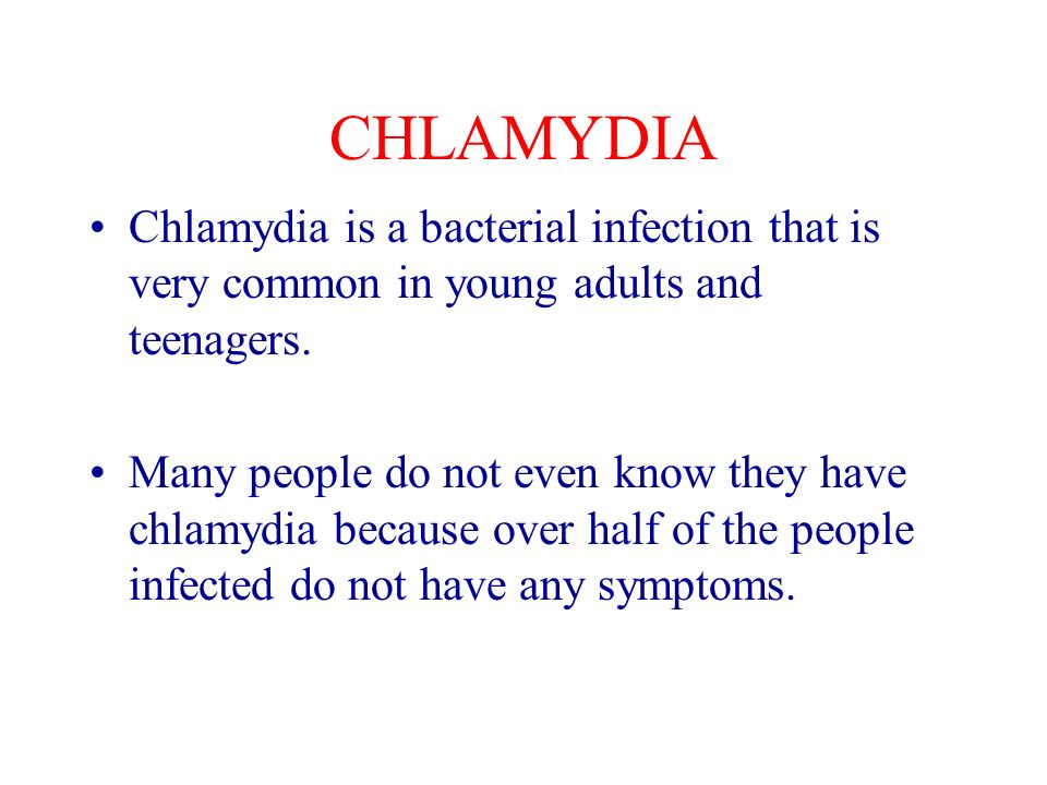CHLAMYDIA Chlamydia is a bacterial infection that is very common in young adults and teenagers.