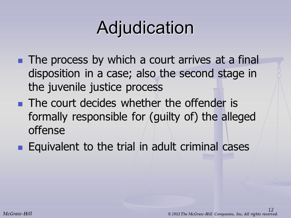 Adjudication The process by which a court arrives at a final disposition in a case; also the second stage in the juvenile justice process.