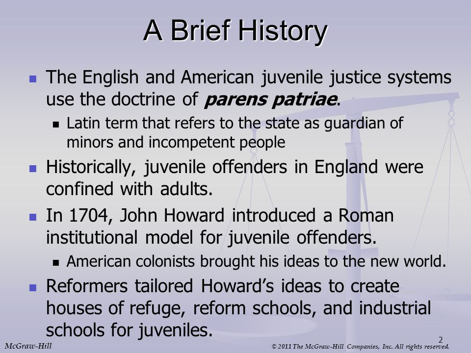 A Brief History The English and American juvenile justice systems use the doctrine of parens patriae.