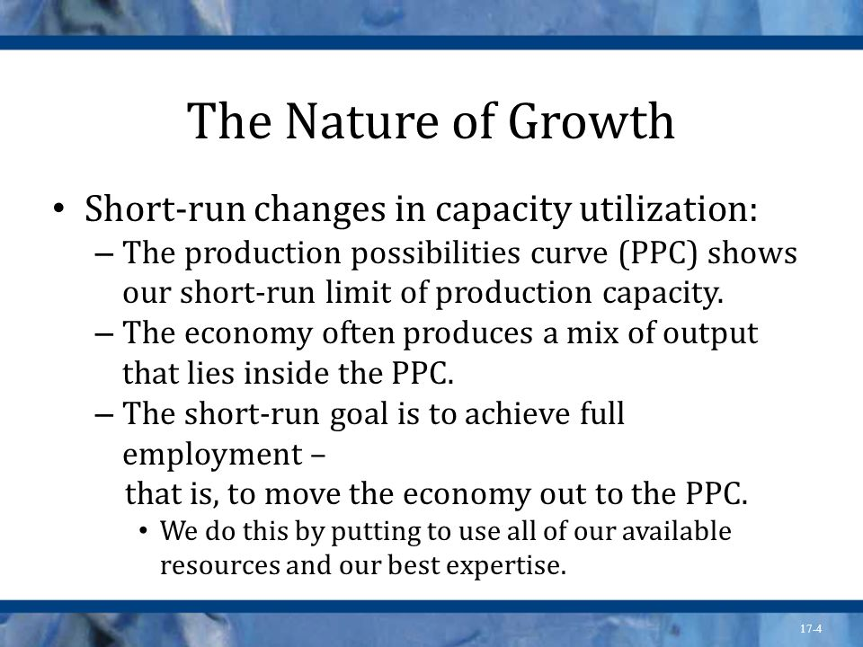 The Nature of Growth Short-run changes in capacity utilization: