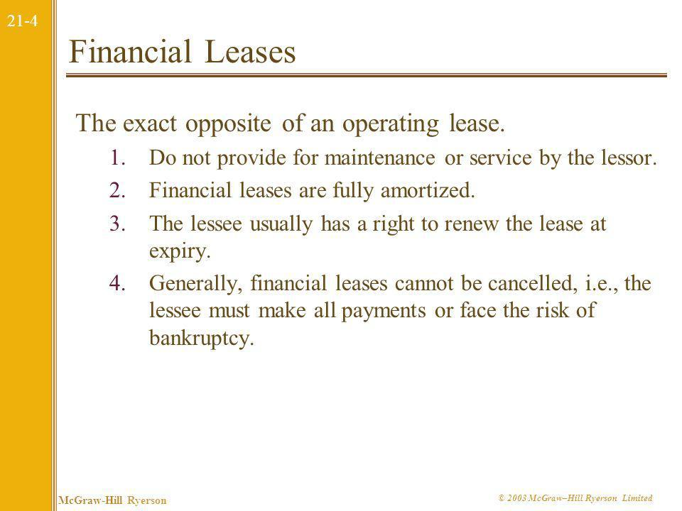 Financial Leases The exact opposite of an operating lease.