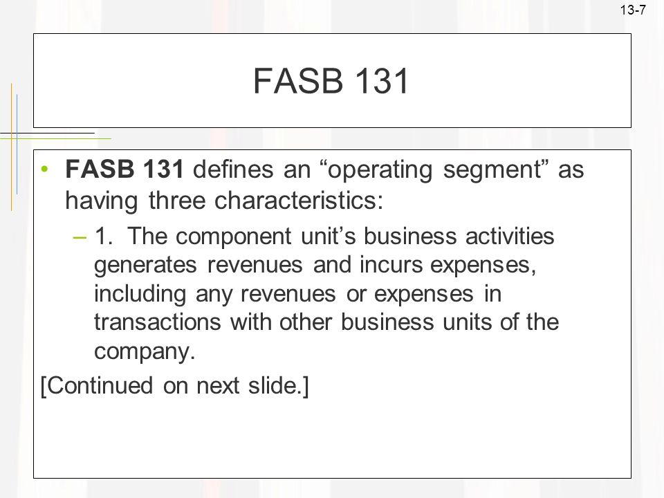 FASB 131 FASB 131 defines an operating segment as having three characteristics: