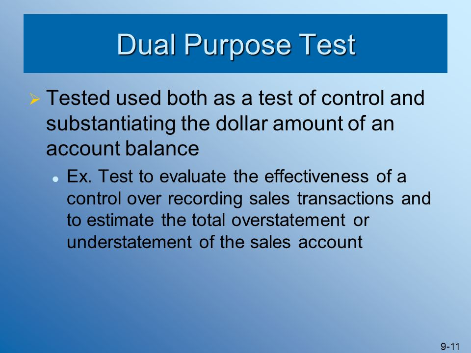 Dual Purpose Test Tested used both as a test of control and substantiating the dollar amount of an account balance.