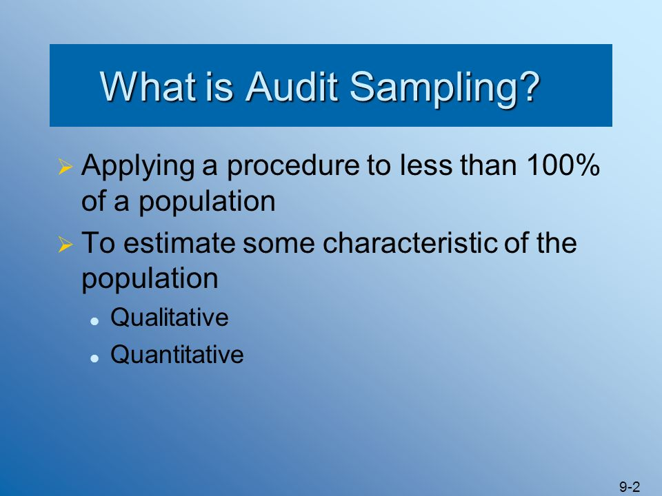 What is Audit Sampling Applying a procedure to less than 100% of a population. To estimate some characteristic of the population.