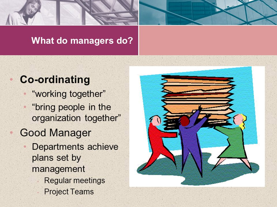 Co-ordinating Good Manager What do managers do working together