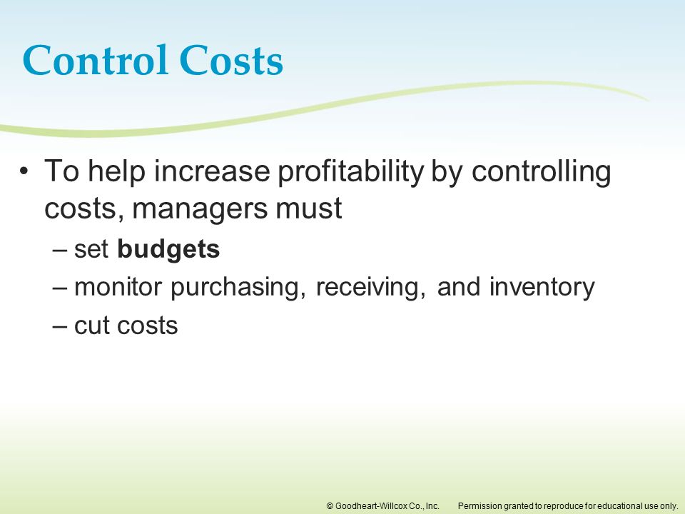Control Costs To help increase profitability by controlling costs, managers must. set budgets. monitor purchasing, receiving, and inventory.