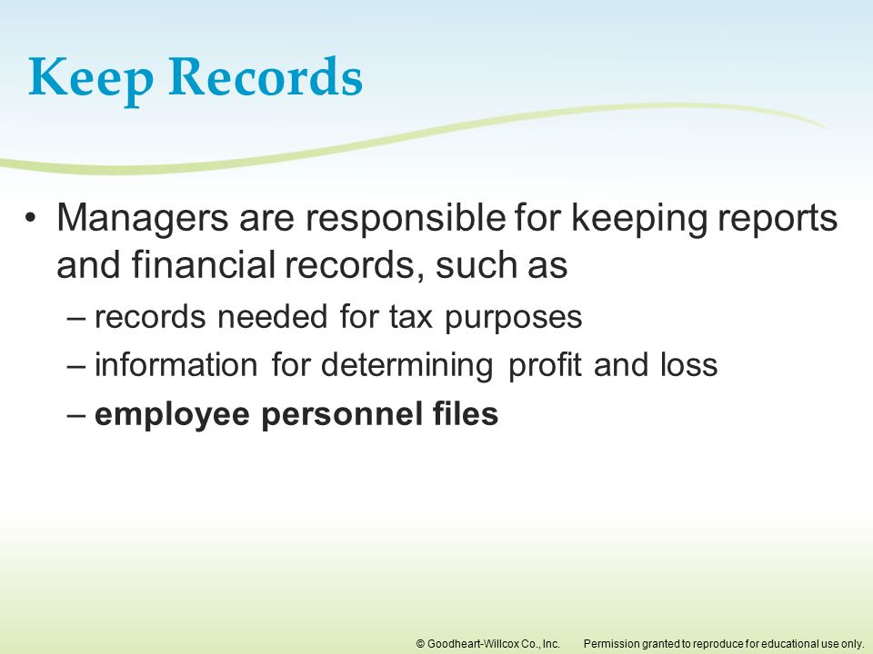 Keep Records Managers are responsible for keeping reports and financial records, such as. records needed for tax purposes.