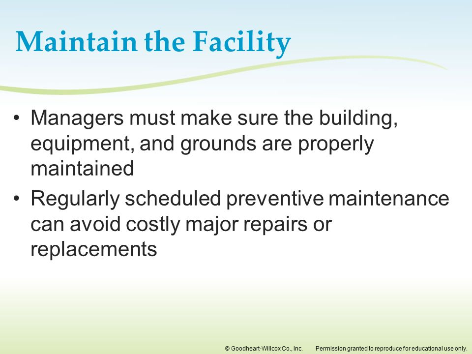 Maintain the Facility Managers must make sure the building, equipment, and grounds are properly maintained.