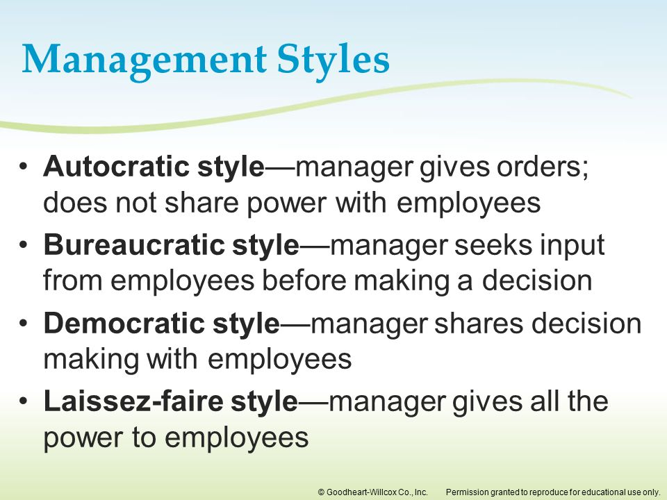 Management Styles Autocratic style—manager gives orders; does not share power with employees.