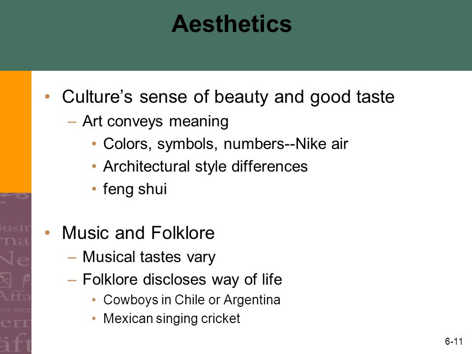 Aesthetics Culture's sense of beauty and good taste Music and Folklore