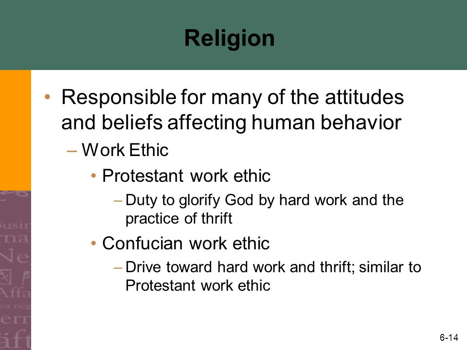 Religion Responsible for many of the attitudes and beliefs affecting human behavior. Work Ethic. Protestant work ethic.